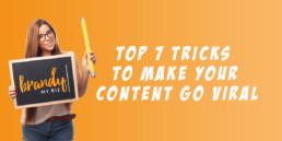Top 7 Tricks To Make Your Content Viral - BrandyMyBiz