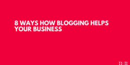 8 Ways How Blogging Helps Your Business
